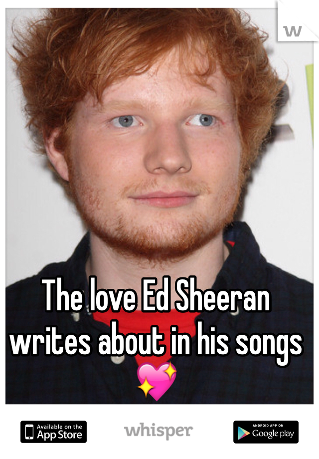 The love Ed Sheeran writes about in his songs 💖