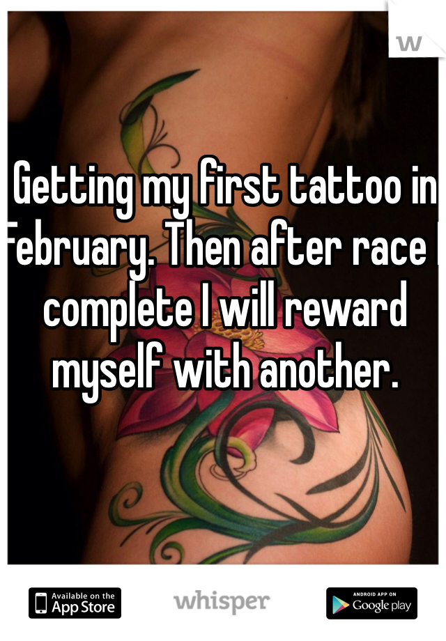 Getting my first tattoo in February. Then after race I complete I will reward myself with another.