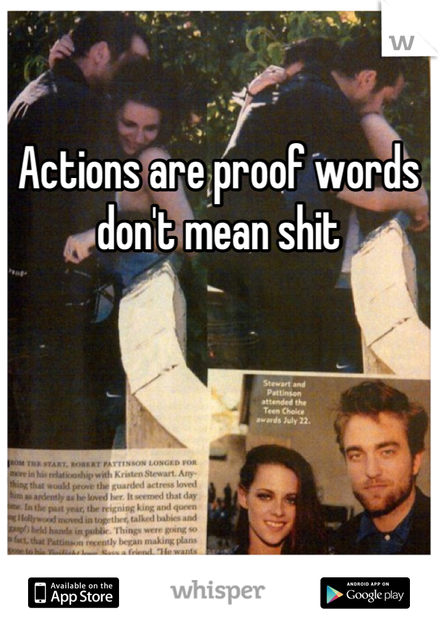 Actions are proof words don't mean shit