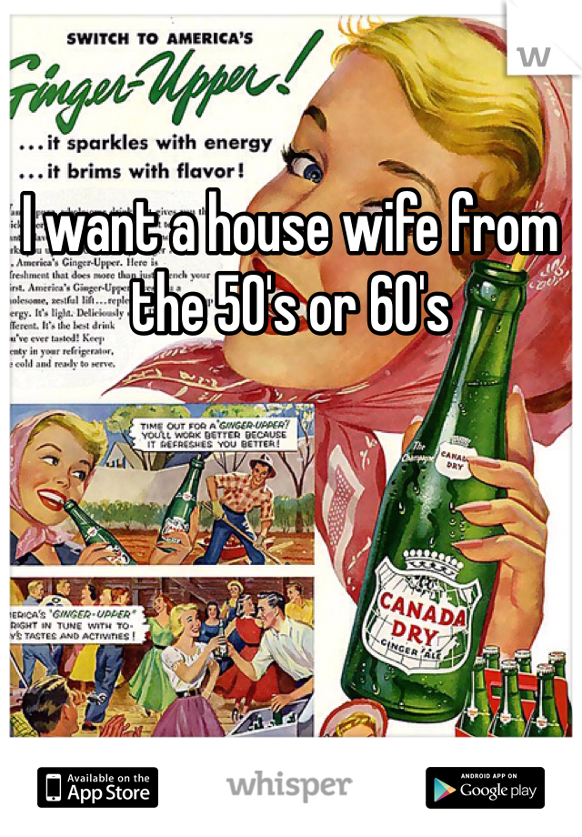 I want a house wife from the 50's or 60's
