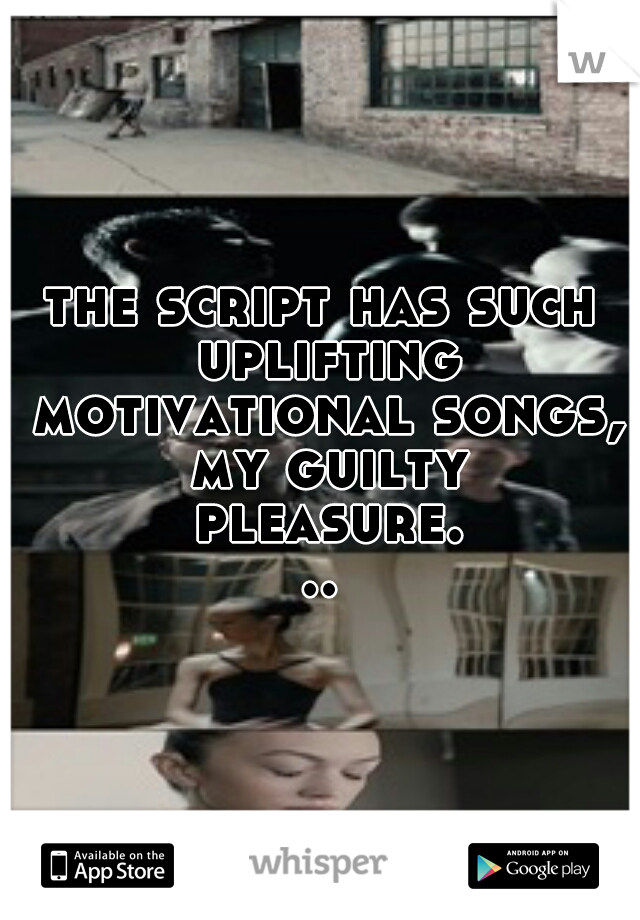the script has such uplifting motivational songs, my guilty pleasure...