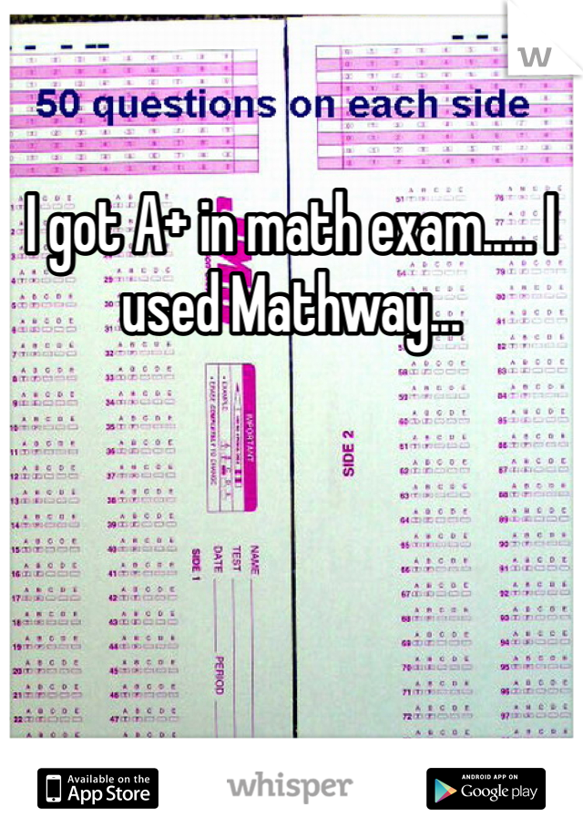I got A+ in math exam..... I used Mathway...