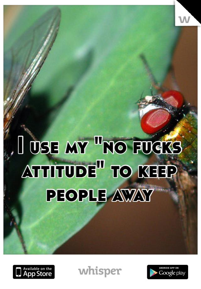 """I use my """"no fucks attitude"""" to keep people away"""