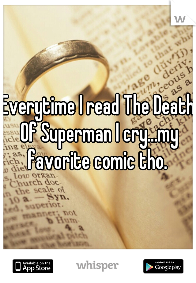 Everytime I read The Death Of Superman I cry...my favorite comic tho.