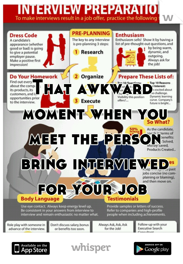 That awkward moment when you meet the person bring interviewed for your job