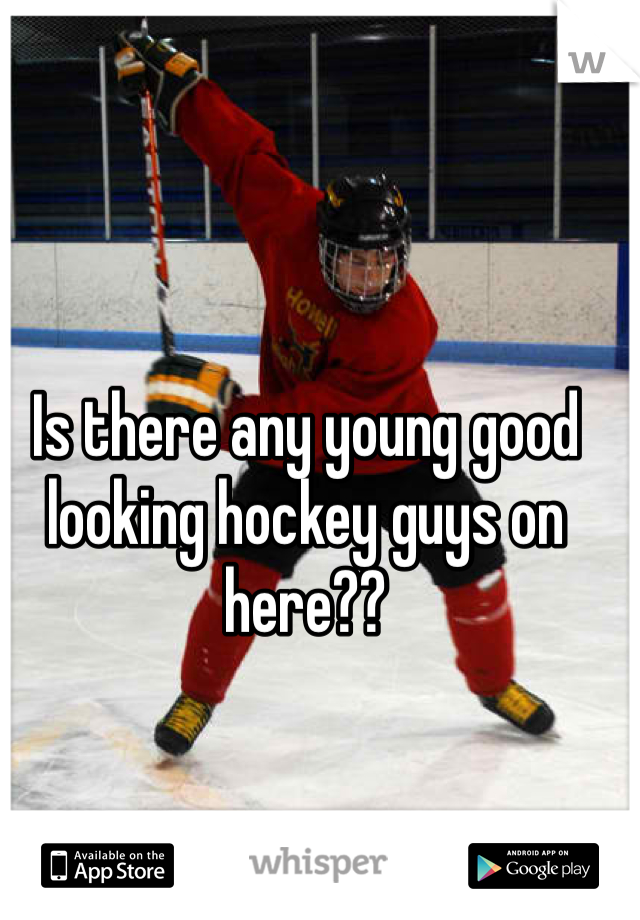 Is there any young good looking hockey guys on here??