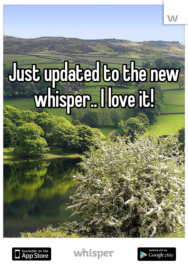 Just updated to the new whisper.. I love it!