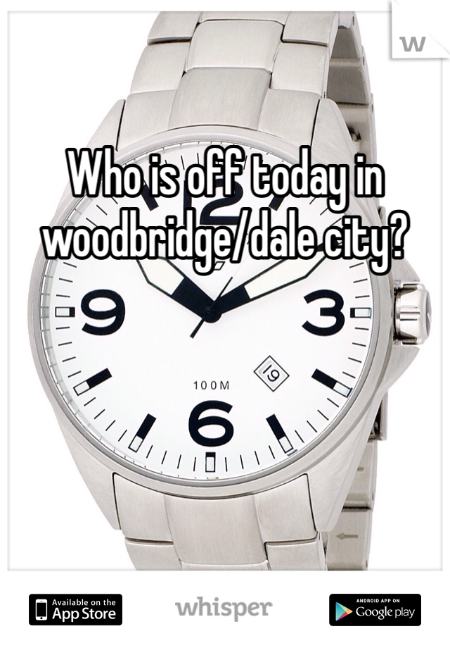 Who is off today in woodbridge/dale city?