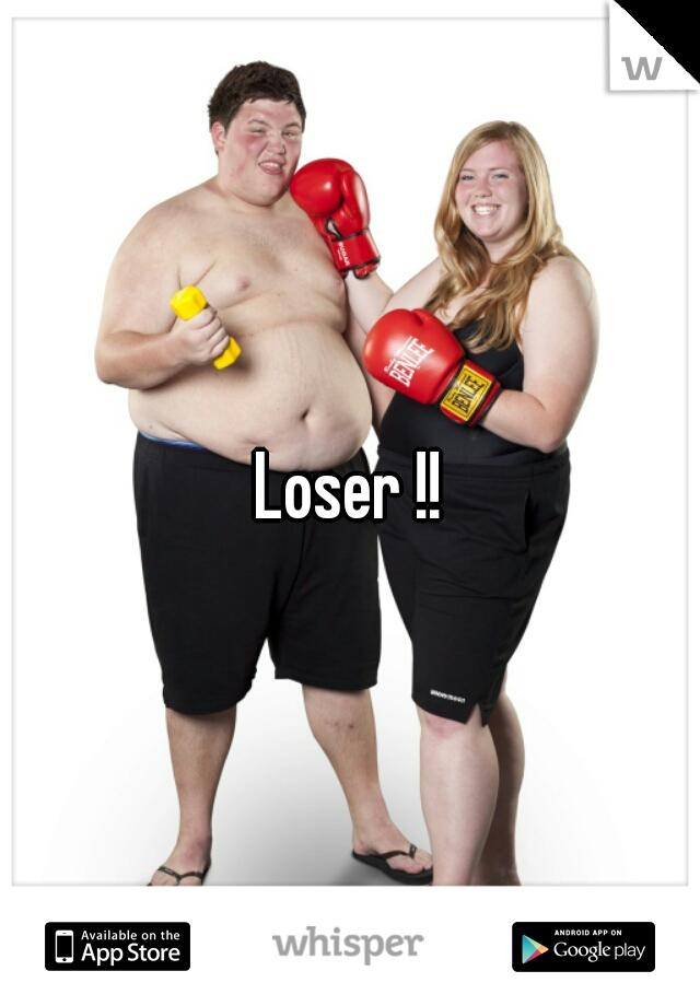 Loser !!
