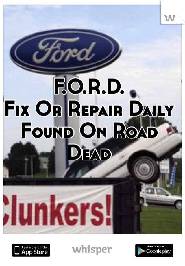 F O R D  Fix Or Repair Daily Found On Road Dead