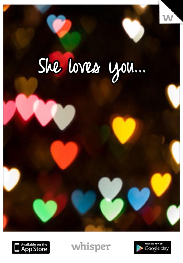 She loves you...