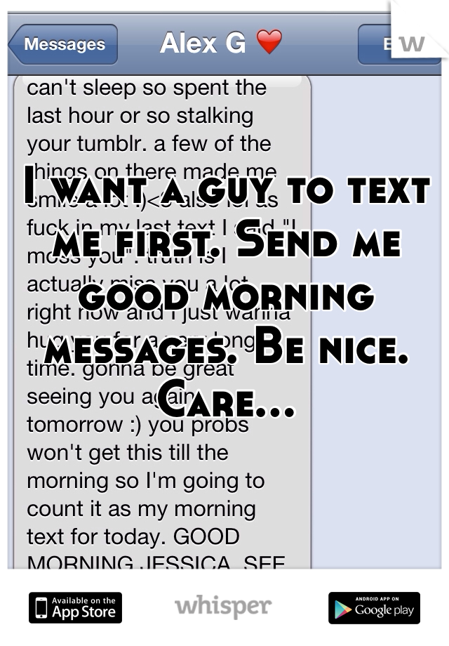 I want a guy to text me first. Send me good morning messages. Be nice. Care...