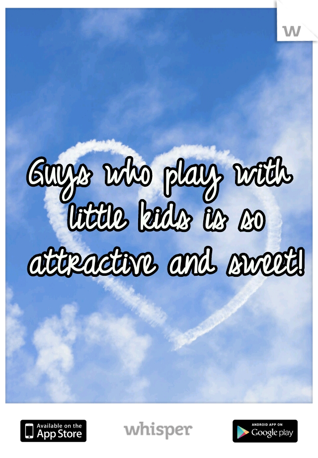Guys who play with little kids is so attractive and sweet!