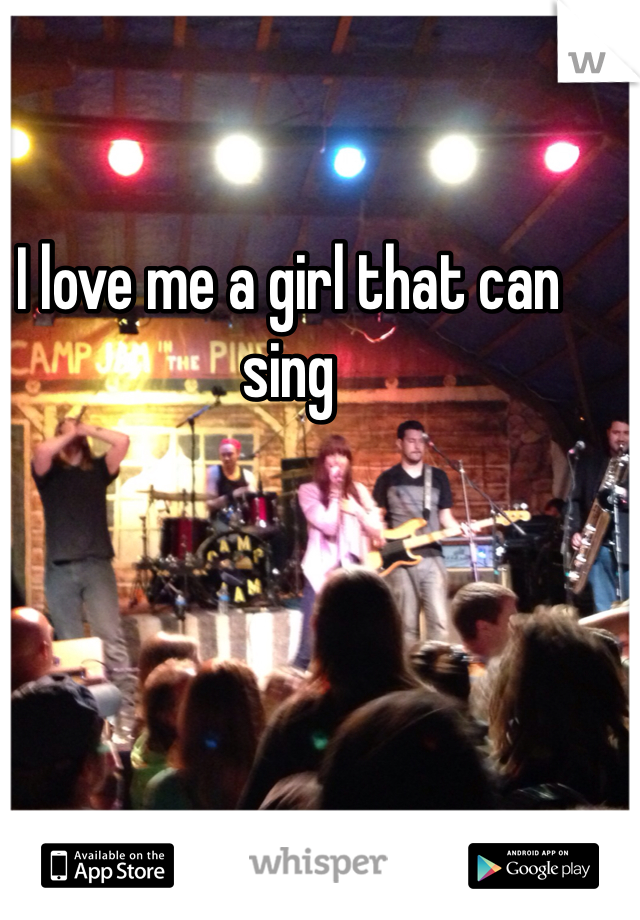 I love me a girl that can sing