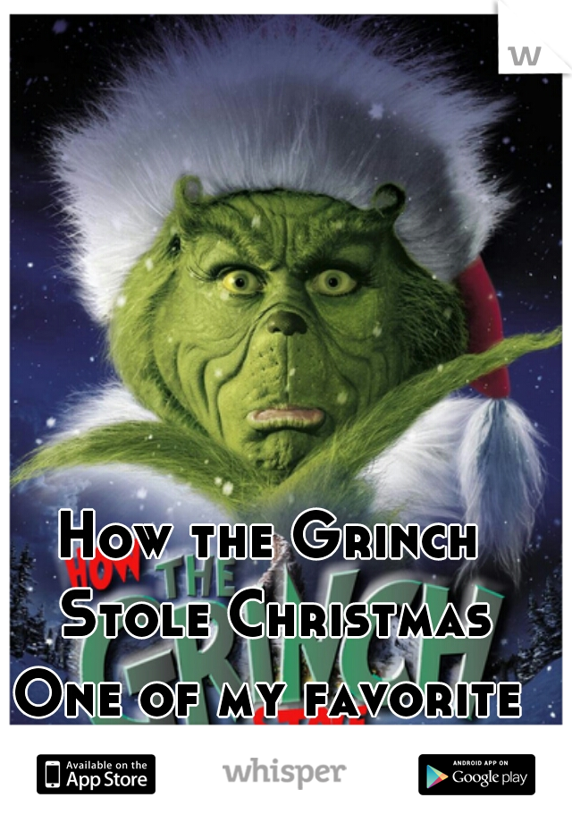How the Grinch Stole Christmas One of my favorite Movies