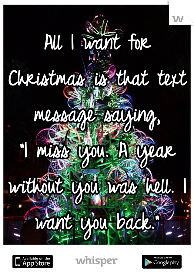 """All I want for Christmas is that text message saying, """"I miss you. A year without you was hell. I want you back."""""""