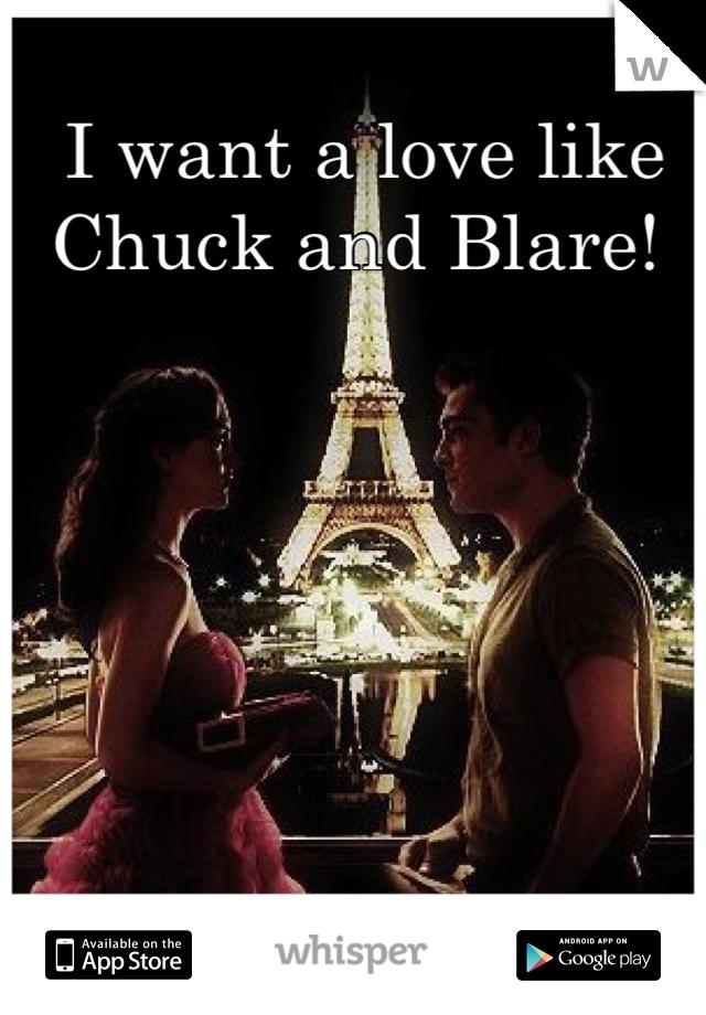 I want a love like Chuck and Blare!