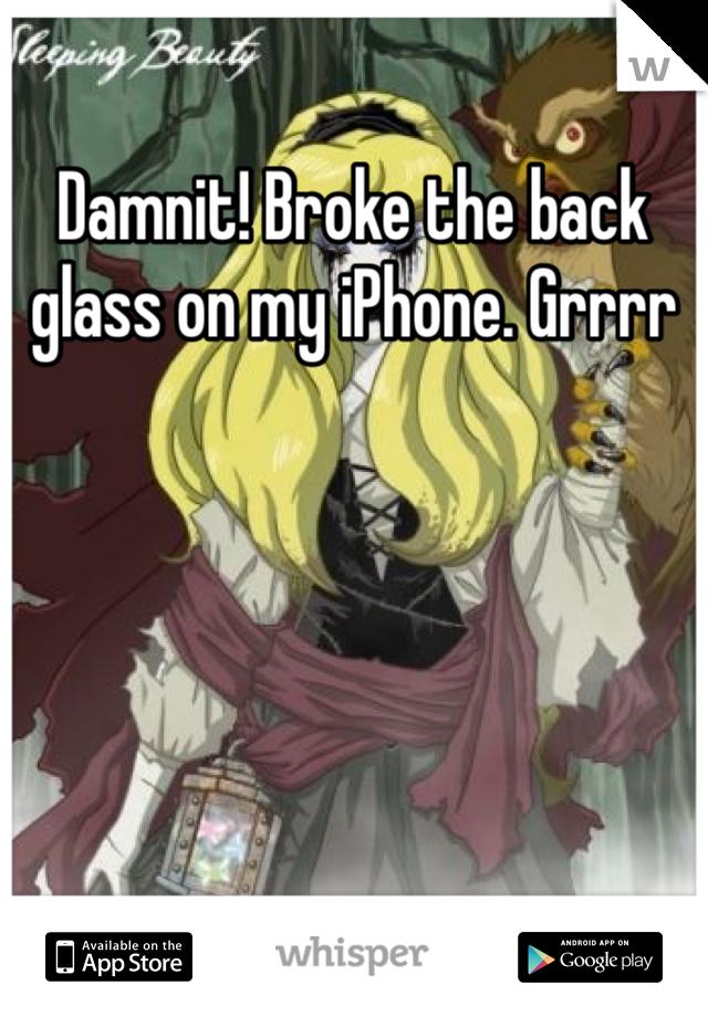 Damnit! Broke the back glass on my iPhone. Grrrr