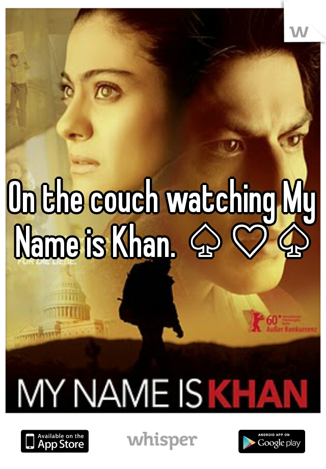 On the couch watching My Name is Khan. ♤♡♤