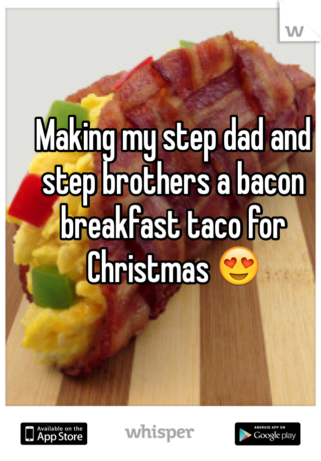 Making my step dad and step brothers a bacon breakfast taco for Christmas 😍