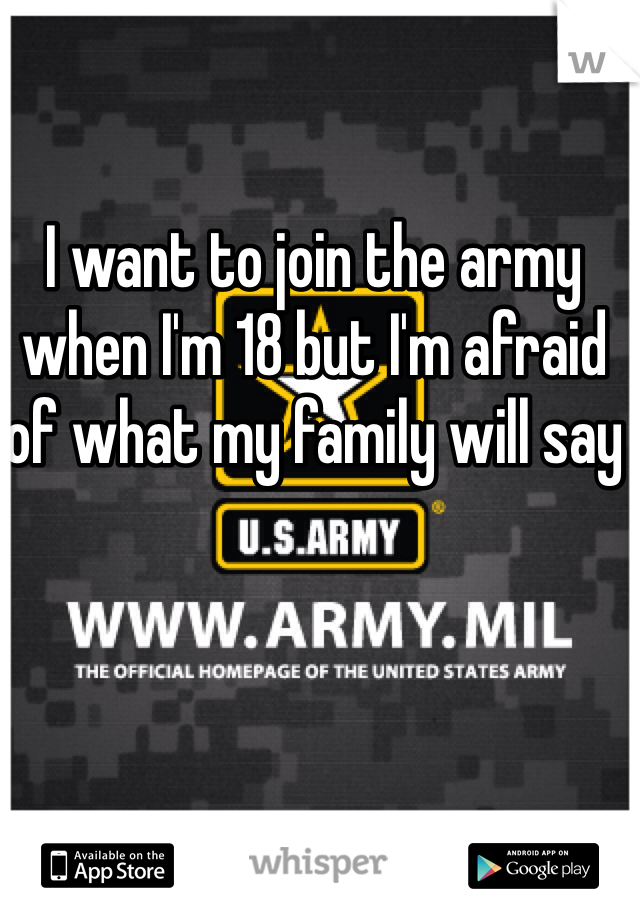 I want to join the army when I'm 18 but I'm afraid of what my family will say