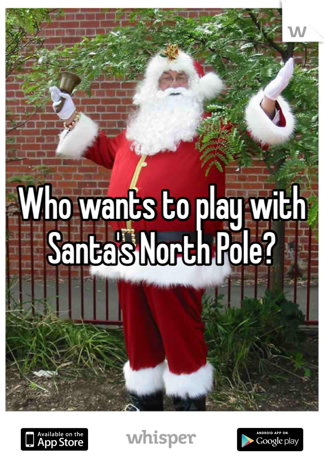 Who wants to play with Santa's North Pole?