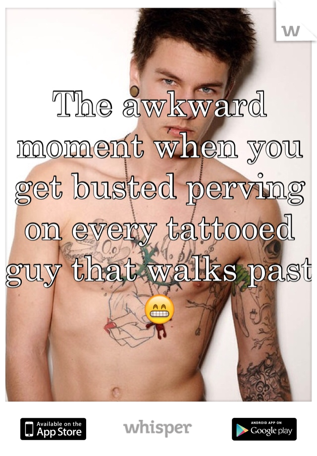 The awkward moment when you get busted perving on every tattooed guy that walks past 😁