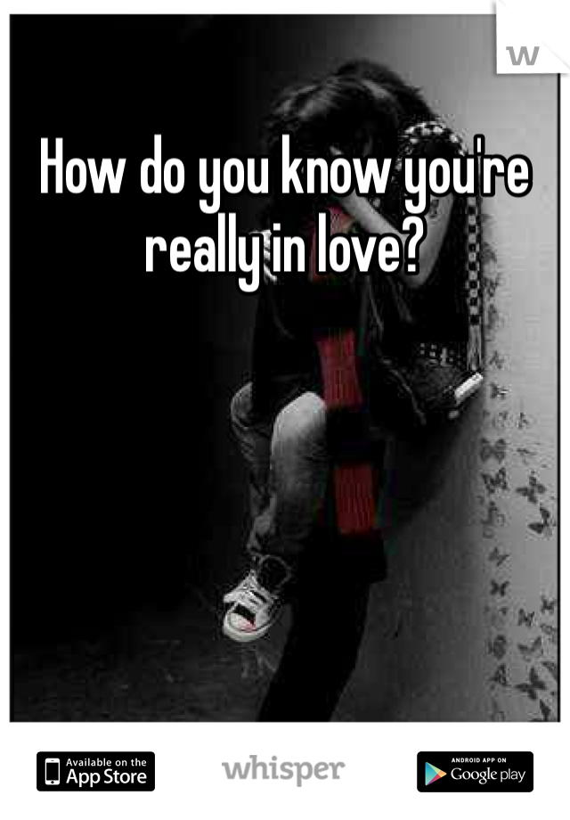 How do you know you're really in love?