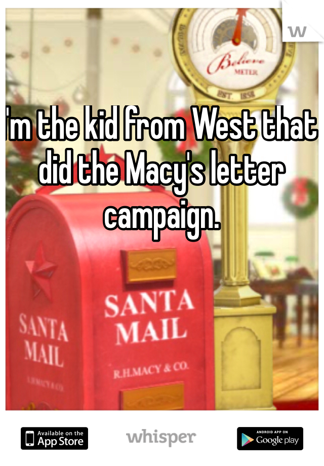 I'm the kid from West that did the Macy's letter campaign.