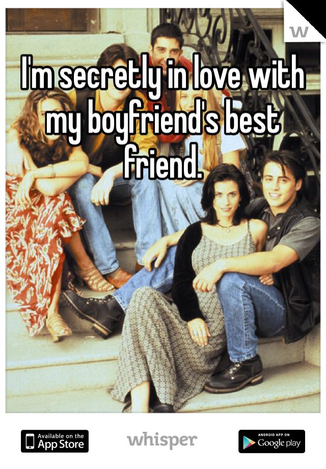 I'm secretly in love with my boyfriend's best friend.