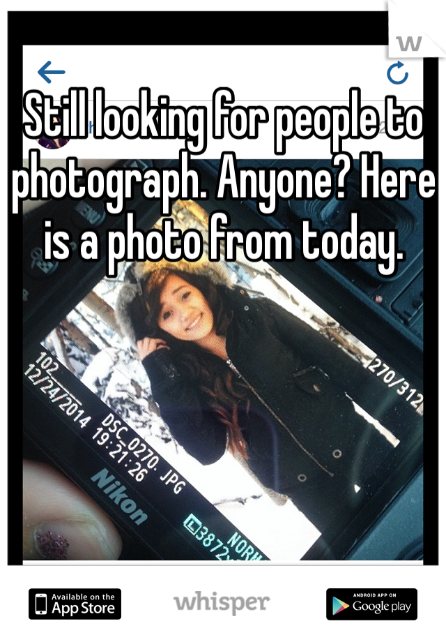 Still looking for people to photograph. Anyone? Here is a photo from today.