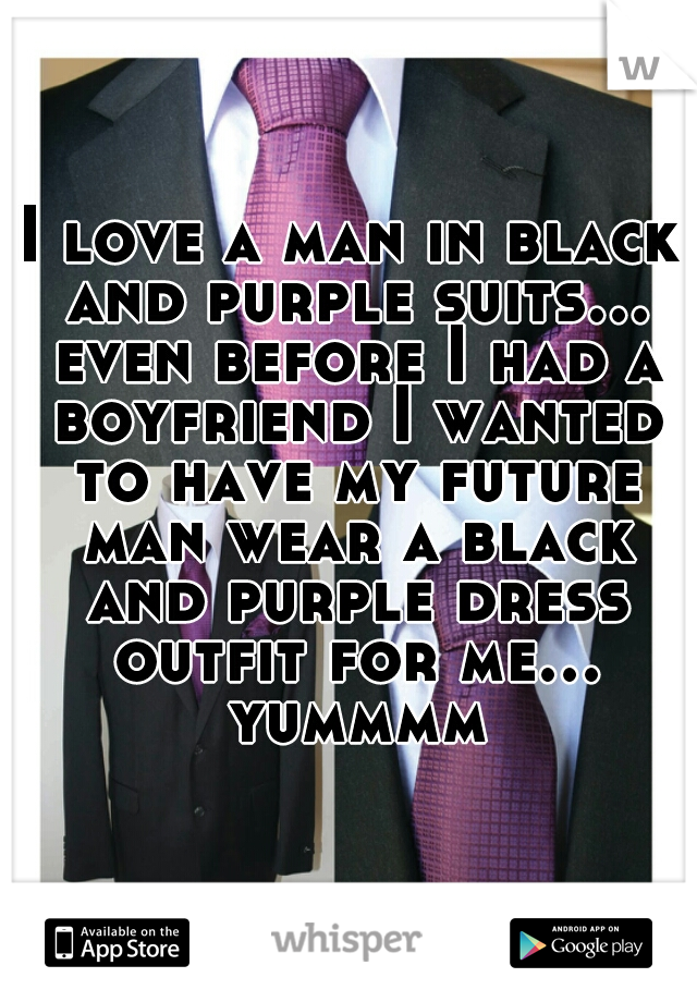 I love a man in black and purple suits... even before I had a boyfriend I wanted to have my future man wear a black and purple dress outfit for me... yummmm