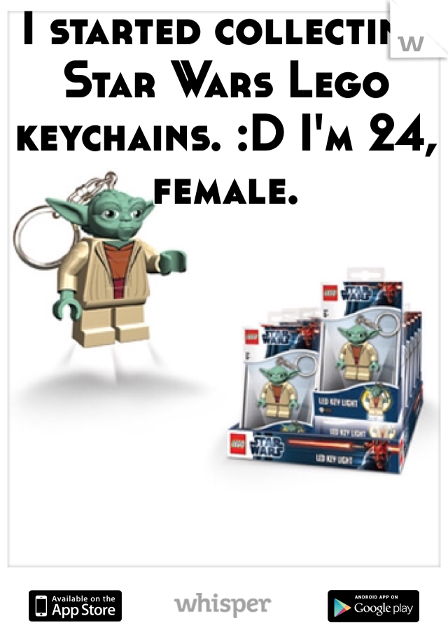 I started collecting Star Wars Lego keychains. :D I'm 24, female.