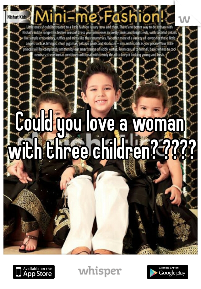 Could you love a woman with three children? ????
