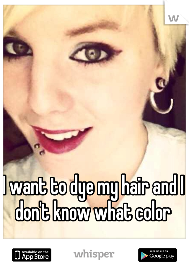 I want to dye my hair and I don't know what color