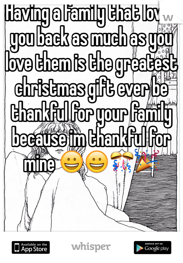 Having a family that loves you back as much as you love them is the greatest christmas gift ever be thankful for your family because im thankful for mine 😀😀🎊🎉