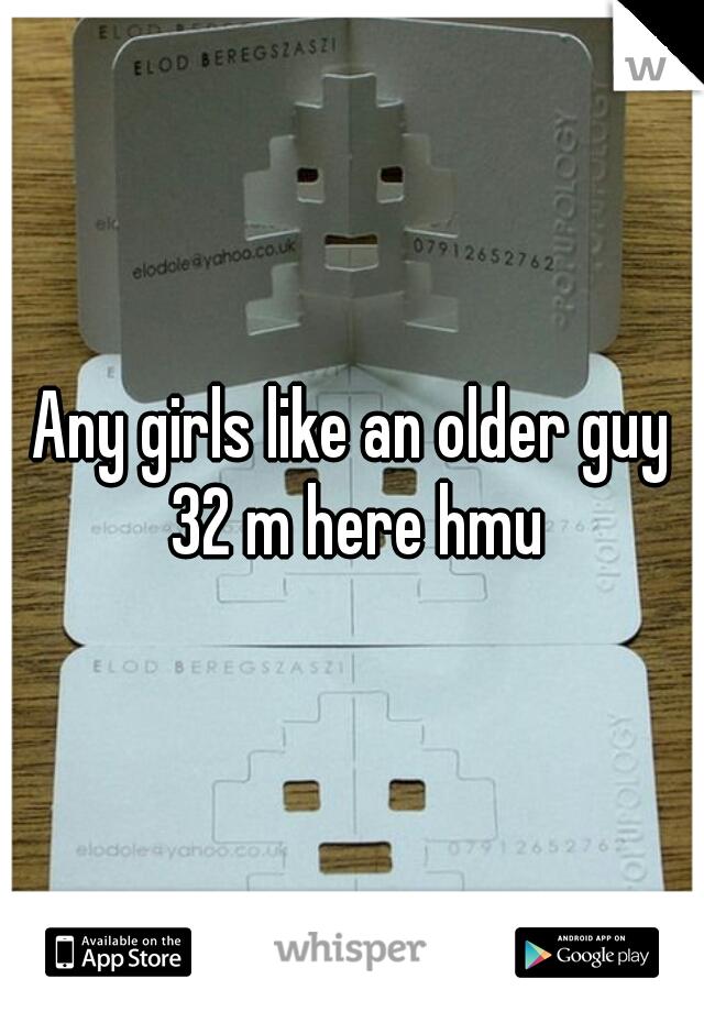 Any girls like an older guy 32 m here hmu