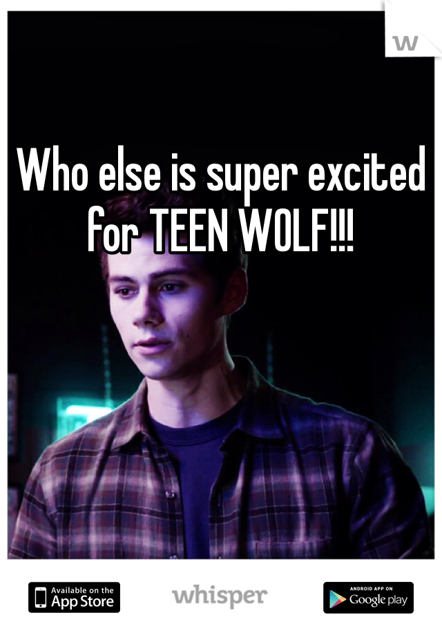 Who else is super excited for TEEN WOLF!!!