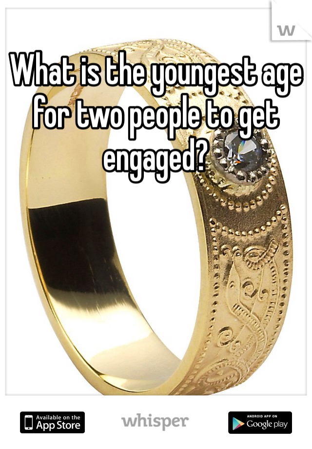 What is the youngest age for two people to get engaged?