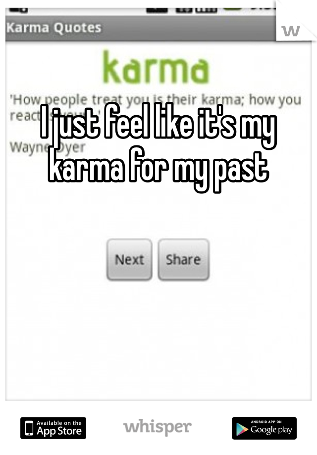 I Just Feel Like Its My Karma For My Past