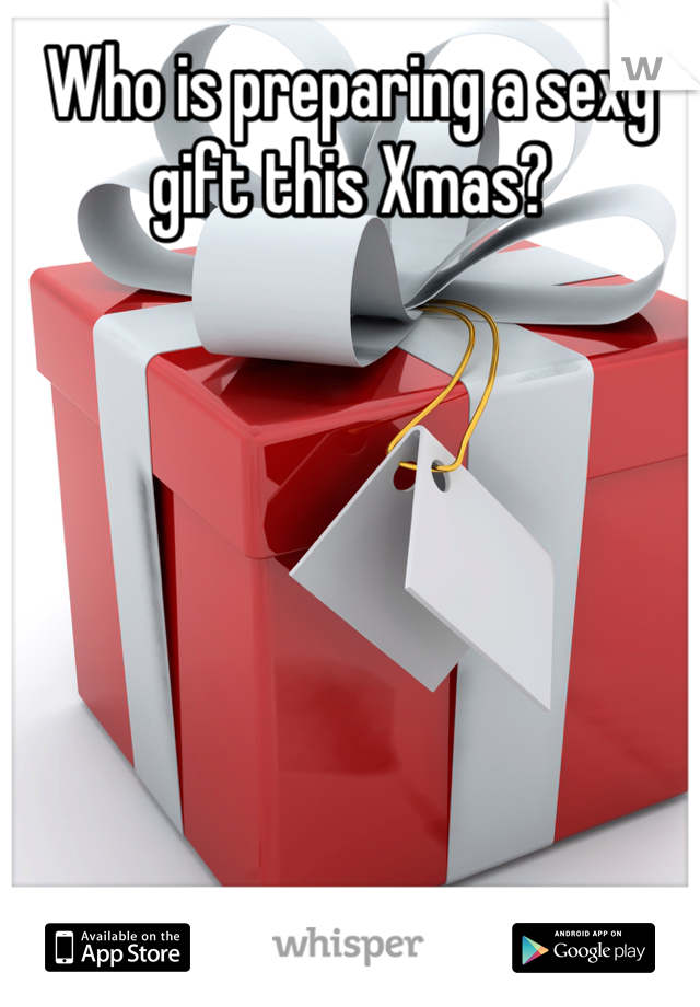 Who is preparing a sexy gift this Xmas?