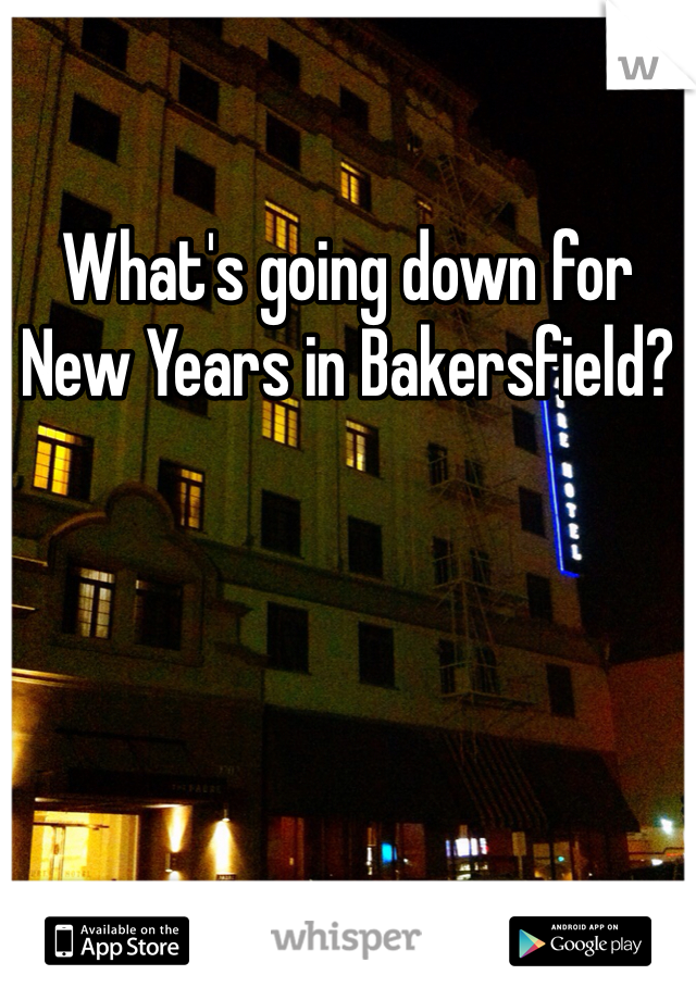 What's going down for New Years in Bakersfield?