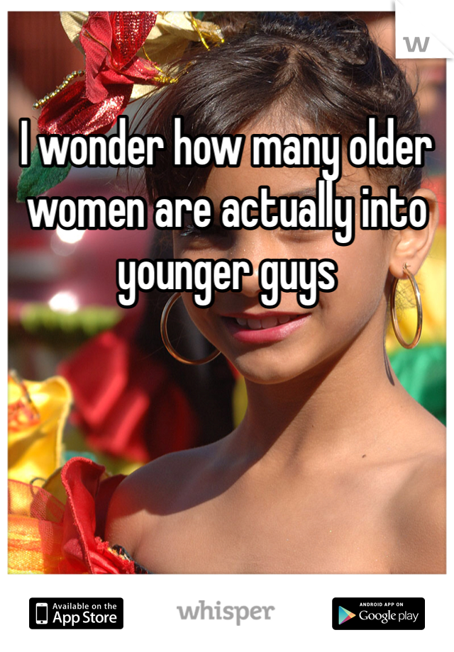I wonder how many older women are actually into younger guys