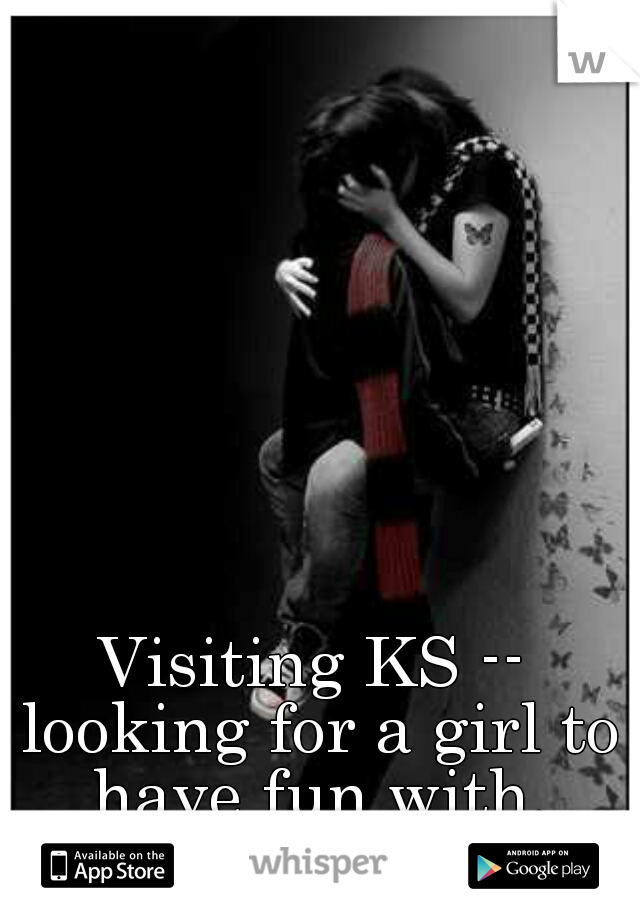 Visiting KS -- looking for a girl to have fun with. (25F)