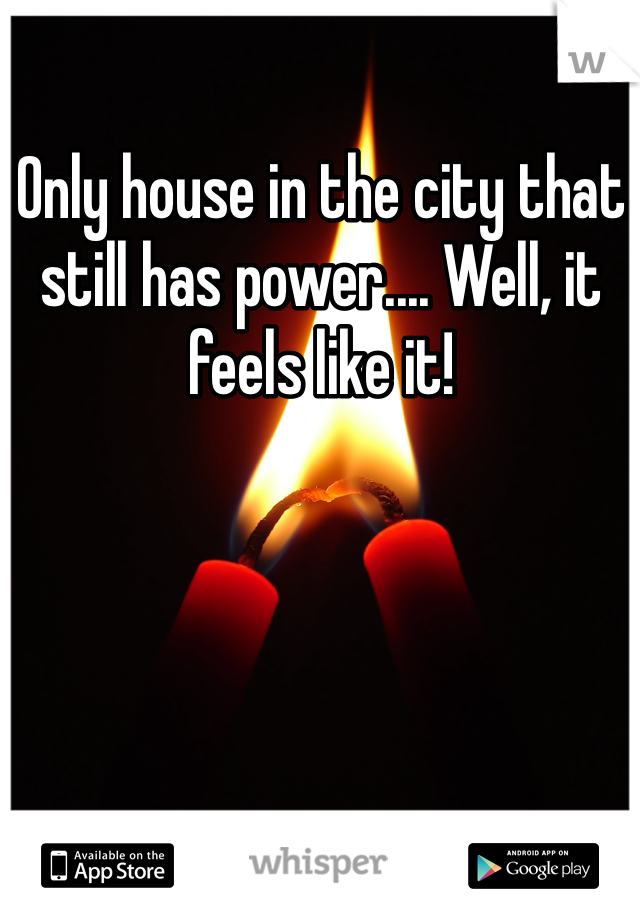 Only house in the city that still has power.... Well, it feels like it!