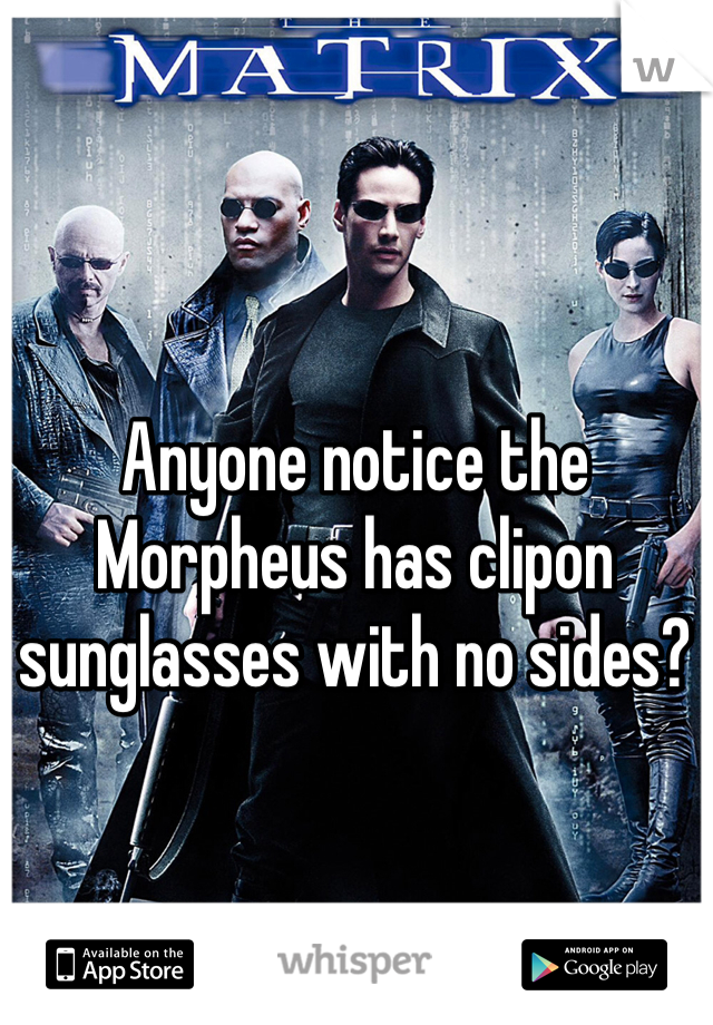 Anyone notice the Morpheus has clipon sunglasses with no sides?