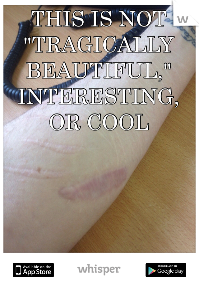 """THIS IS NOT """"TRAGICALLY BEAUTIFUL,"""" INTERESTING, OR COOL"""