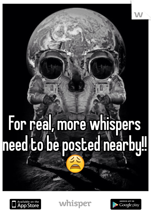 For real, more whispers need to be posted nearby!! 😩