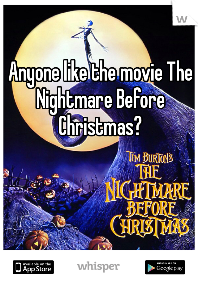 Anyone like the movie The Nightmare Before Christmas?