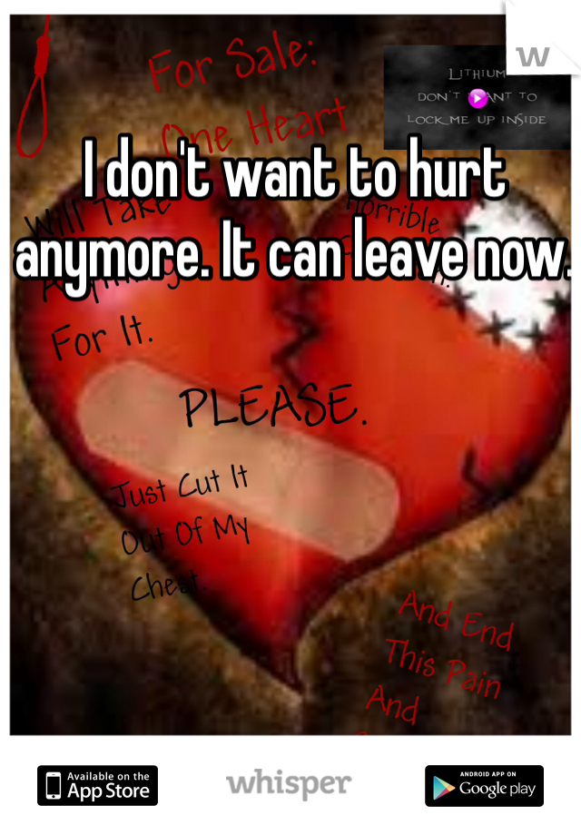 I don't want to hurt anymore. It can leave now.